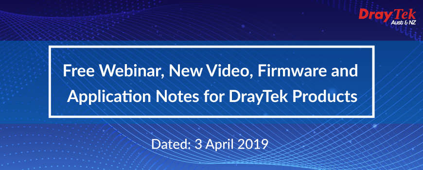 Free Webinar, New Video, Firmware and Application Notes for DrayTek